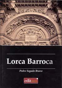 Lorca Barroca : Arquitectura y arte / Pedro Segado Bravo.-- Murcia : Universidad de Murcia. Servicio de Publicaciones, 2012. --  472 p.-- (Editum).-- Signatura:7(E.33)a /SEG/ lor