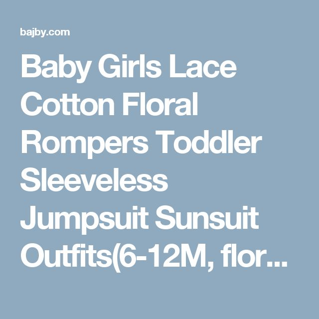 Baby Girls Lace Cotton Floral Rompers Toddler Sleeveless Jumpsuit Sunsuit Outfits(6-12M, floral)   baby rompers   Bajby.com - is the leading kids clothes, toddlers clothes and baby clothes store.