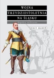 ksiazka tytuł: Wojna trzydziestoletnia na Śląsku Aspekty militarne autor: Maroń Jerzy