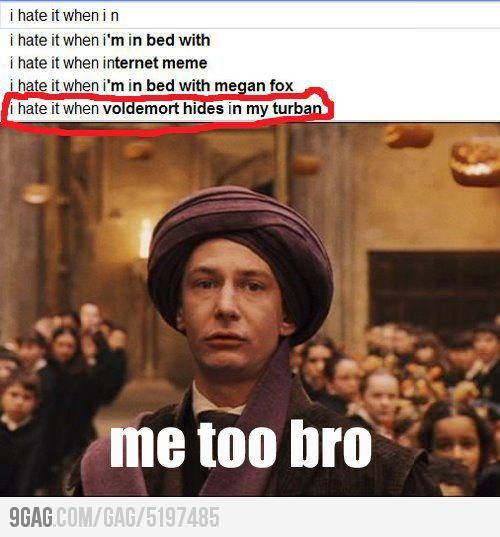 I hate it when voldemort hides in my turban