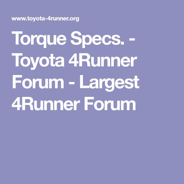 Torque Specs. - Toyota 4Runner Forum - Largest 4Runner Forum