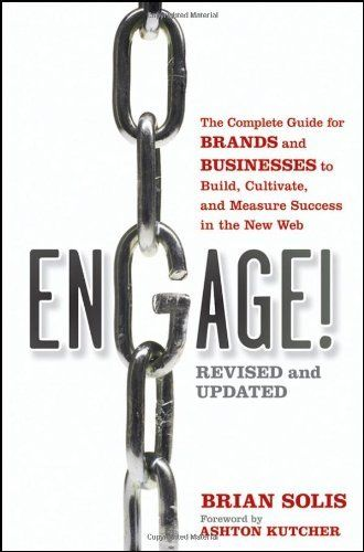 Engage!: The Complete Guide for Brands and Businesses to Build, Cultivate, and Measure Success in the New Web by Brian Solis, http://www.amazon.com/dp/1118003764/ref=cm_sw_r_pi_dp_gOkJpb1C53WEM