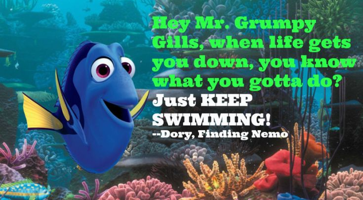 """Famous Finding Nemo Dory quotes: """"Hey Mr Grumpy Gills, when life gets you down, you know what you gotta do? Just keep swimming!"""""""