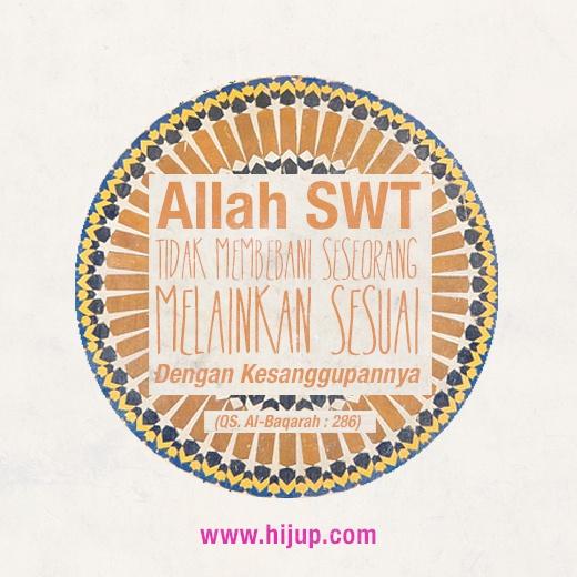 """""""Allah SWT tidak membebani seseorang melainkan sesuai dengan kesanggupannya."""" (QS. Al-Baqarah : 286) #HijUpQuote #GetUpQuote #Quote"""