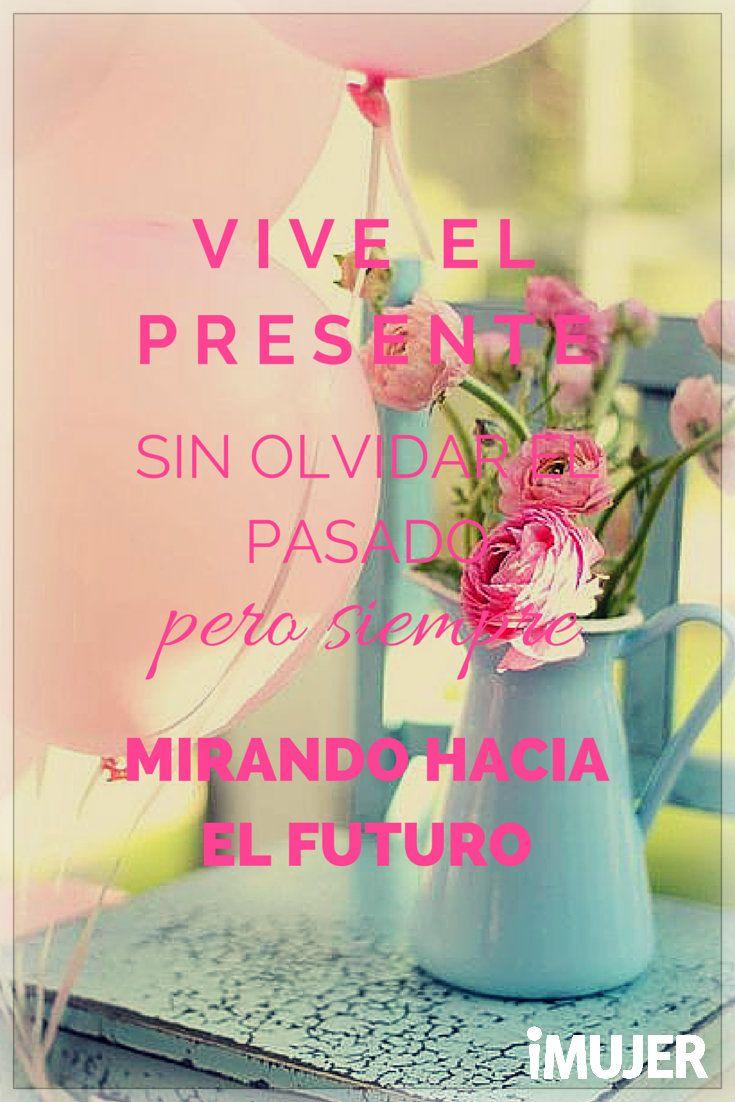 #Frases Vive el #presente sin olvidar el #pasado, pero siempre mirando hacia el…