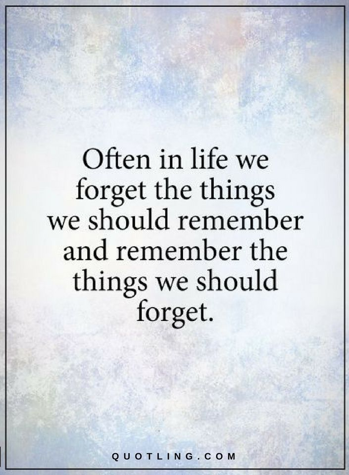 Life Forget Quotes Often In Life We Forget The Things We Should