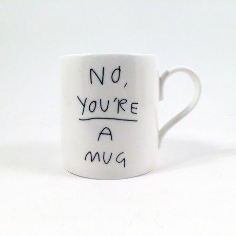 No, You're A Mug - Trouva