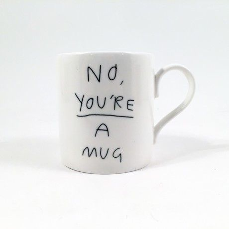 No, You're A Mug - Trouva
