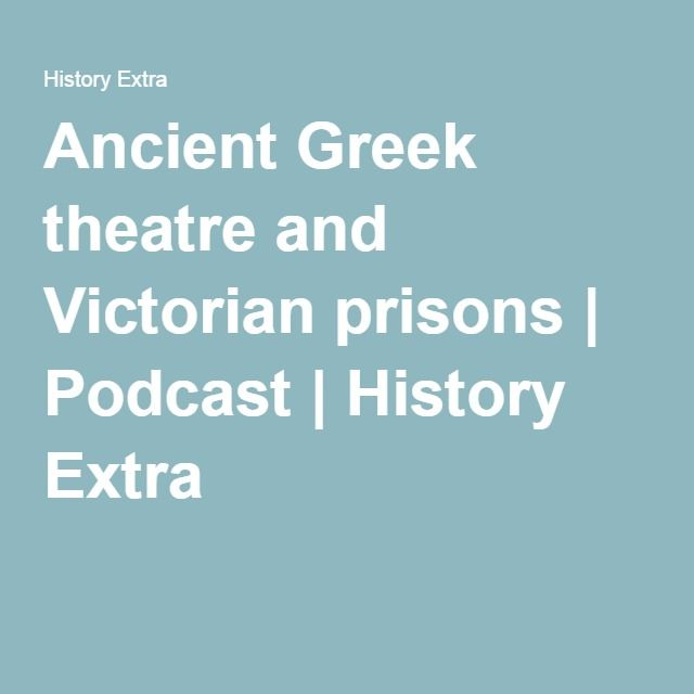 Ancient Greek theatre and Victorian prisons | Podcast | History Extra