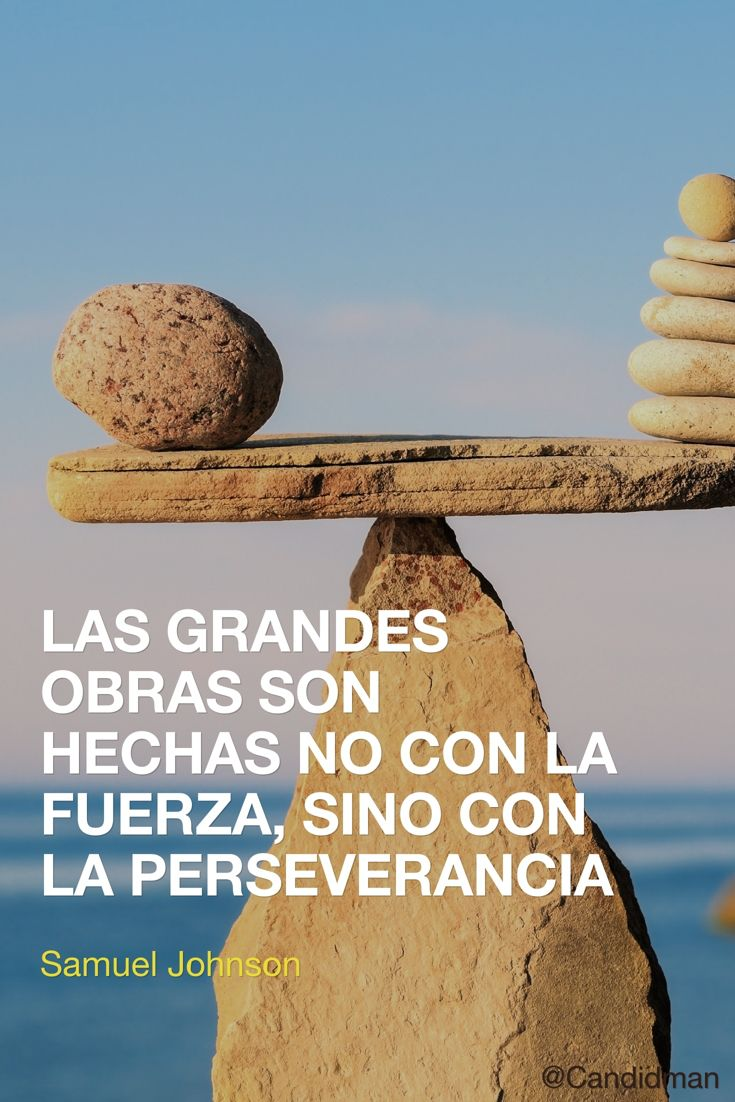 """Las grandes obras son hechas no con la #Fuerza, sino con la #Perseverancia"". #SamuelJohnson #FrasesCelebres @candidman"
