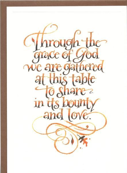 Through the grace of God we are gathered at this table to share in its bounty and love. 5x7 Card, inside: Happy Thanksgiving by Holly Monroe Calligraphy.