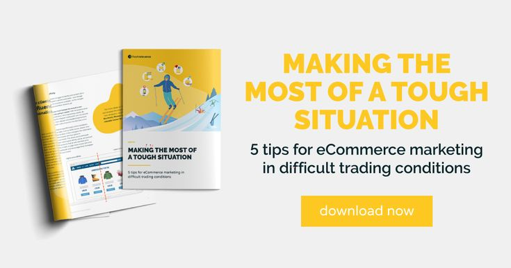 Making the most of a tough situation -5 tips for eCommerce marketing in difficult trading conditions