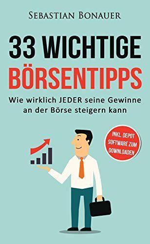 Erfolgreich investieren - 33 wichtige Börsentipps: Wie JEDER seine Gewinn an der Börse steigern und eine eigene Aktien Strategie entwickeln kann (Geld verdienen, finanzielle Freiheit, Einkommen)
