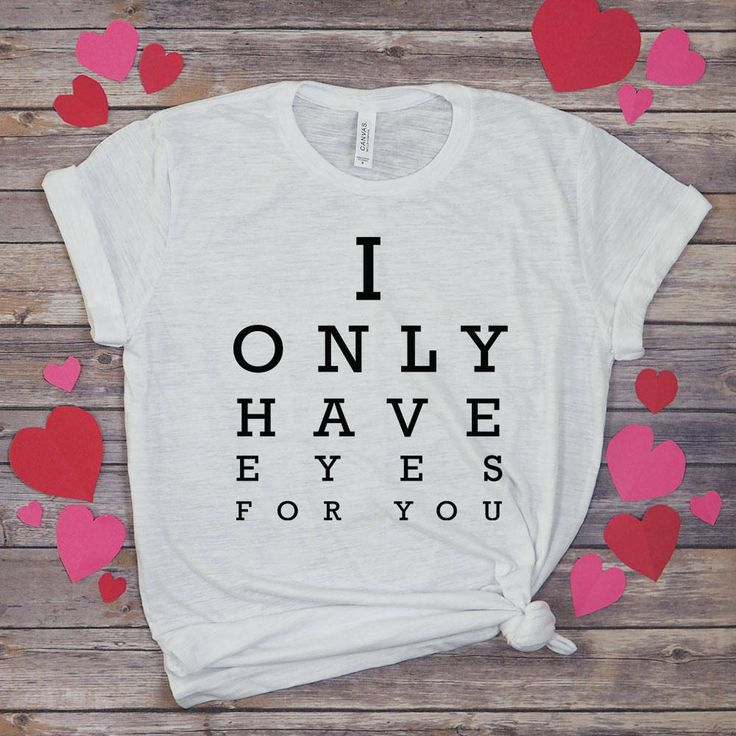 I Only Have Eyes for You - In Love Shirt - Valentines Day Tshirt - Funny Bride Shirt - Valentine Tee - Funny Graphic Tee - Workout Shirt by SpunkyPineappleCo on Etsy
