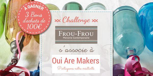 ***CHALLENGE*** PARTAGEZ VOTRE TUTORIEL COUTURE! 3X100 EUROS DE BONS D'ACHAT FROU-FROU À GAGNER! Comment participer? Toutes les infos sur Oui Are Makers ==> http://ouiaremakers.com/blog/concours-tutos-couture-frou-frou-oui-are-makers/