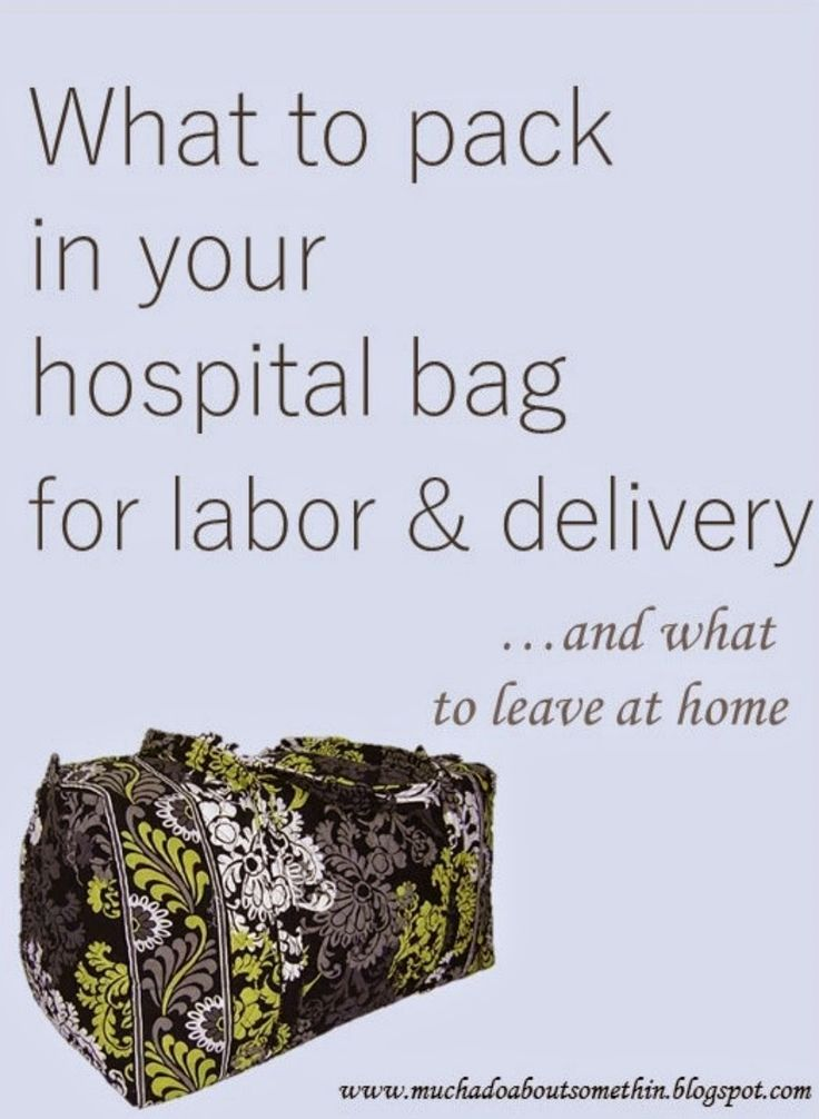 What to pack in your hospital bag for labor & delivery...and what to leave at home!  You may be surprised!!!