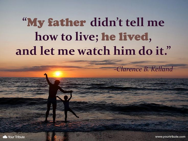 Quote | Clarence B. Kelland: My father didn't tell me how to live; he lived, and let me watch him do it. #lossoffather #quotes #grief