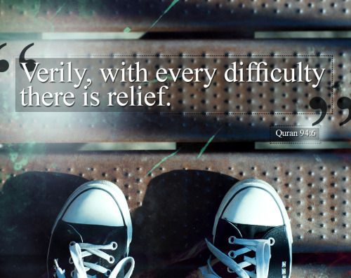 With every difficulty, there is ease.