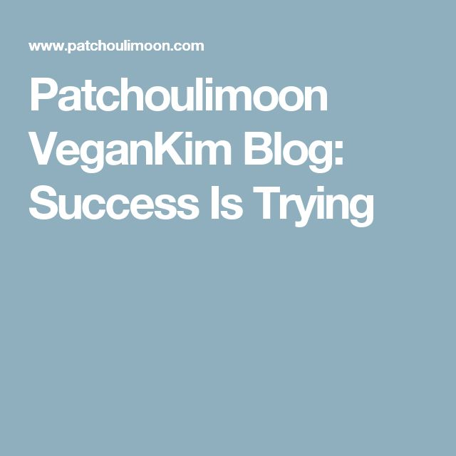 Patchoulimoon VeganKim Blog: Success Is Trying