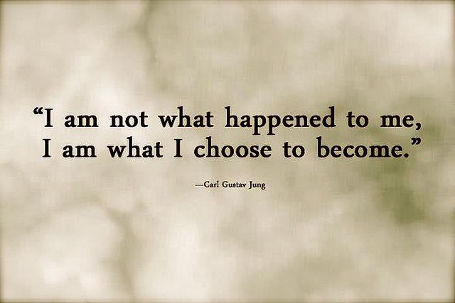 I am not what happened to me, I am what I chose to become -Jung by mysticpolitics, via Flickr