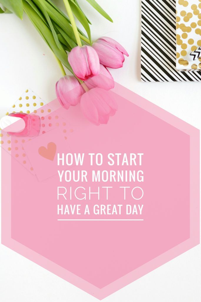 How To Start Your Morning Right To Have A Great Day! Click to read more or pin and save for later!