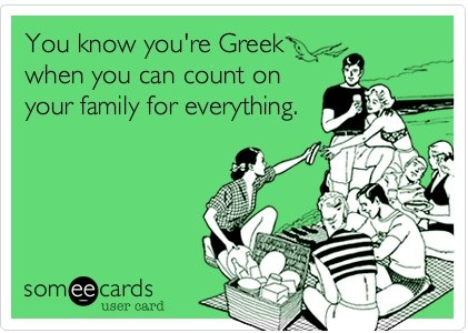 You know you're Greek when you can count on your family for everything.