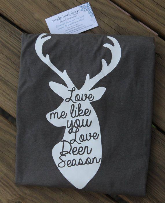 Love Me Like You Love Deer Season Shirt, T-Shirt, Deer Hunting, Women's Shirt, Ladies Shirt