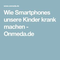 Wie Smartphones unsere Kinder krank machen - Onmeda.de
