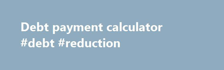 Debt payment calculator #debt #reduction http://debt.nef2.com/debt-payment-calculator-debt-reduction/  #debt payment calculator # This Loan Payment Calculator computes an estimate of the size of your monthly loan payments and the annual salary required to manage them without too much financial difficulty. This loan calculator can be used with Federal education loans (Stafford, Perkins and PLUS) and most private student loans. (This student loan calculator can also be used as an auto loan…
