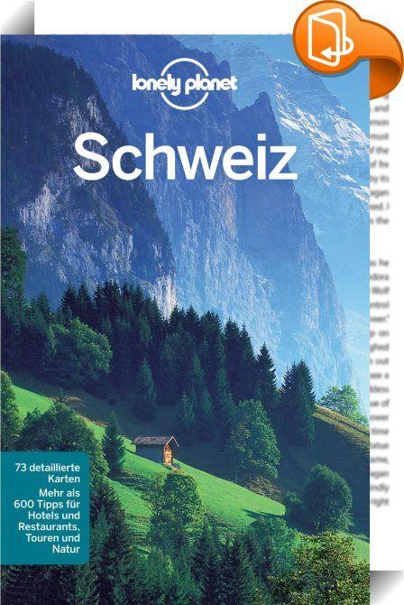 Lonely Planet Reiseführer Schweiz    ::  Mit dem Lonely Planet Schweiz auf eigene Faust durch die Postkartenlandschaft der Schweiz!     - die schönsten Reiserouten     - Google Maps-Verlinkungen     - Übersichtliche Gliederung     - viele inspirierende Bilder     - Farbige Sonderkapitel          E-Book Feature:     - Zoombare Karten und Grafiken (offline verfügbar)     - Google Maps-Verlinkungen     - Weblinks führen direkt zu den Websites der Tipps     - Praktische Volltextsuche - ei...