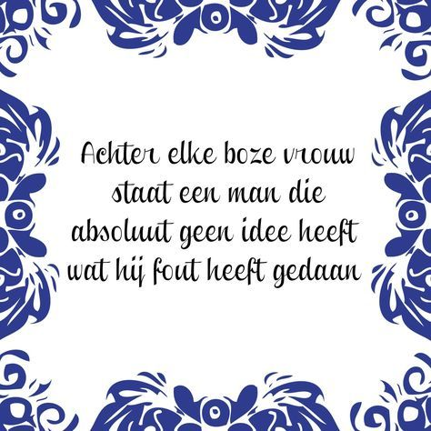 Tegeltjeswijsheid.nl - een uniek presentje - Achter elke boze vrouw staat een man