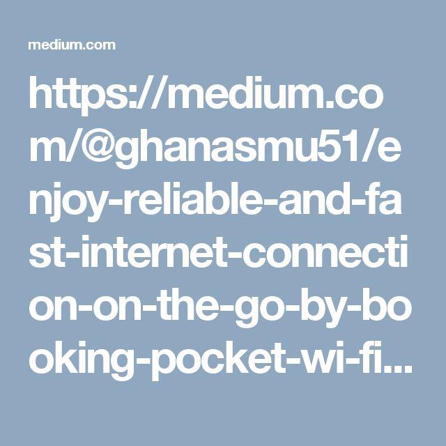 https://medium.com/@ghanasmu51/enjoy-reliable-and-fast-internet-connection-on-the-go-by-booking-pocket-wi-fi-91de118a9f34#.edbwwvrhe