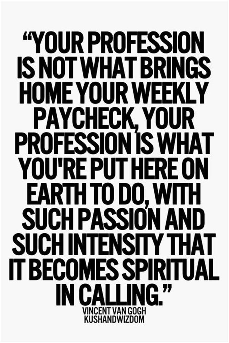 Your profession is what you're put here on earth to do.