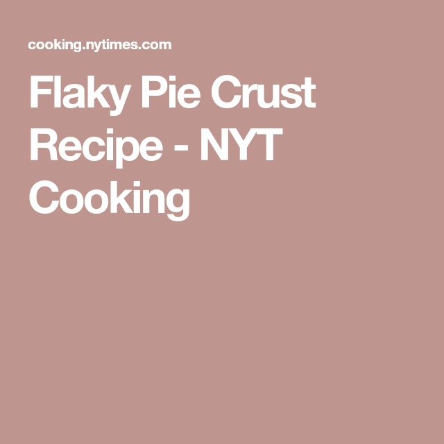 Flaky Pie Crust Recipe - NYT Cooking