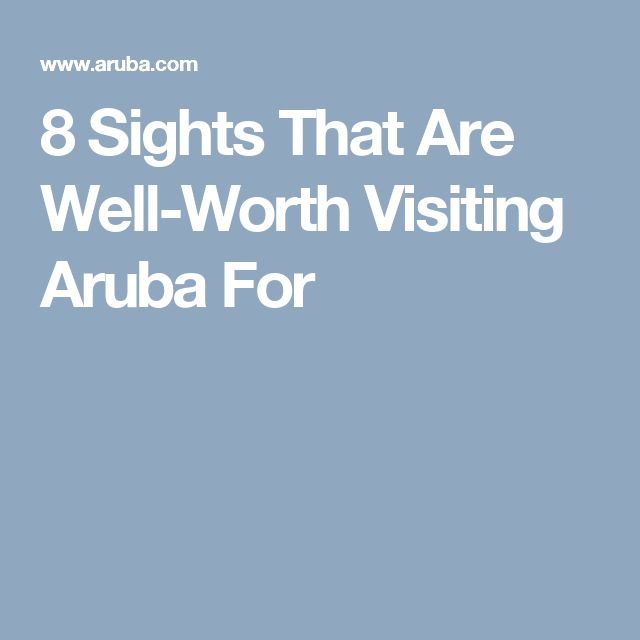8 Sights That Are Well-Worth Visiting Aruba For