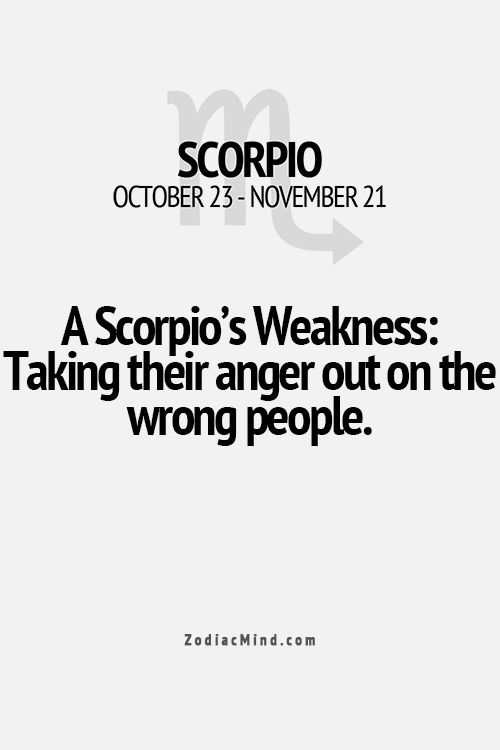Being a Scorpio this is true... I get mad at someone and take it out on someone else...