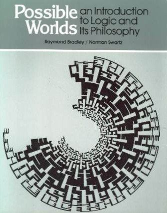 Bradley, R. Possible Worlds: An Introduction to Logic and Its Philosophy