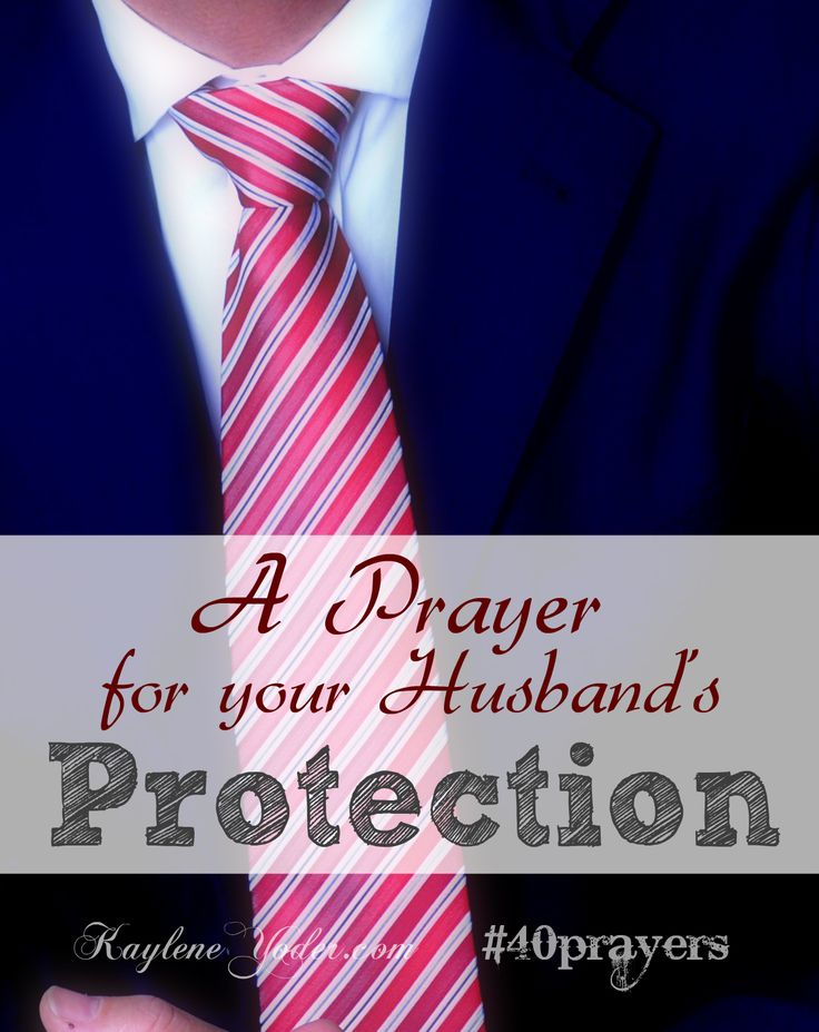 A prayer asking the Lord's hedge of protection around your husband.