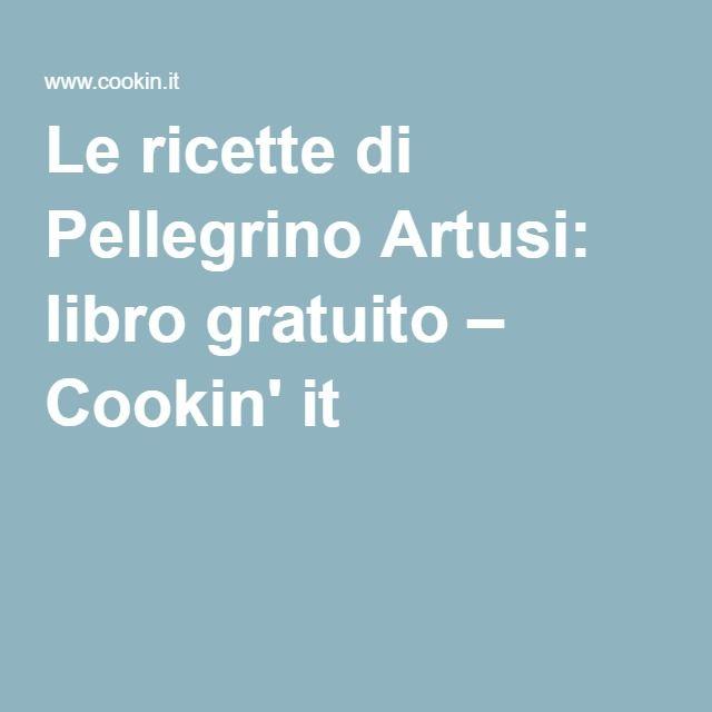 Le ricette di Pellegrino Artusi: libro gratuito – Cookin' it