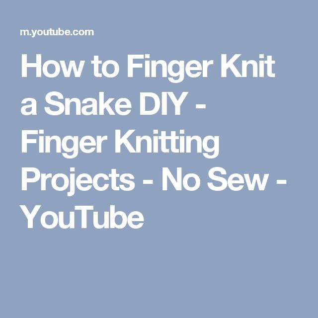 How to Finger Knit a Snake DIY - Finger Knitting Projects - No Sew - YouTube