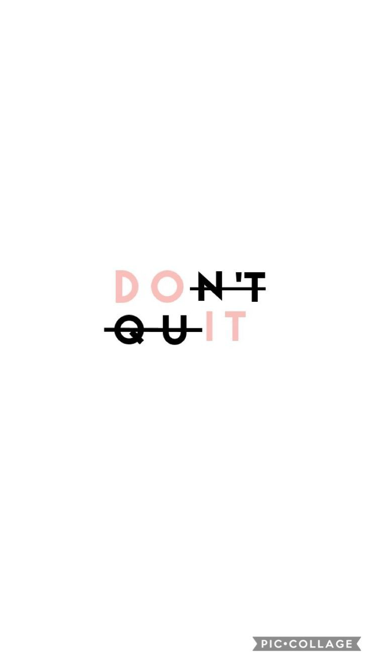Don't quit! Do it!