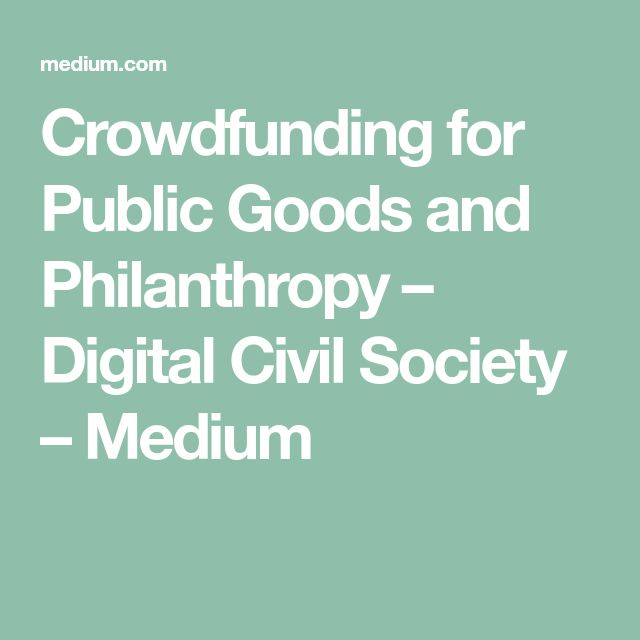 Crowdfunding for Public Goods and Philanthropy – Digital Civil Society – Medium