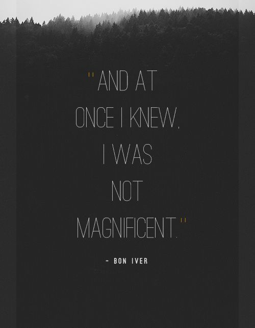 Bon Iver - And at once i knew i was not magnificent