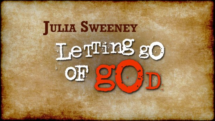 Letting Go Of God - Julia Sweeney - Comedy  I can certainly relate to her path to reason.
