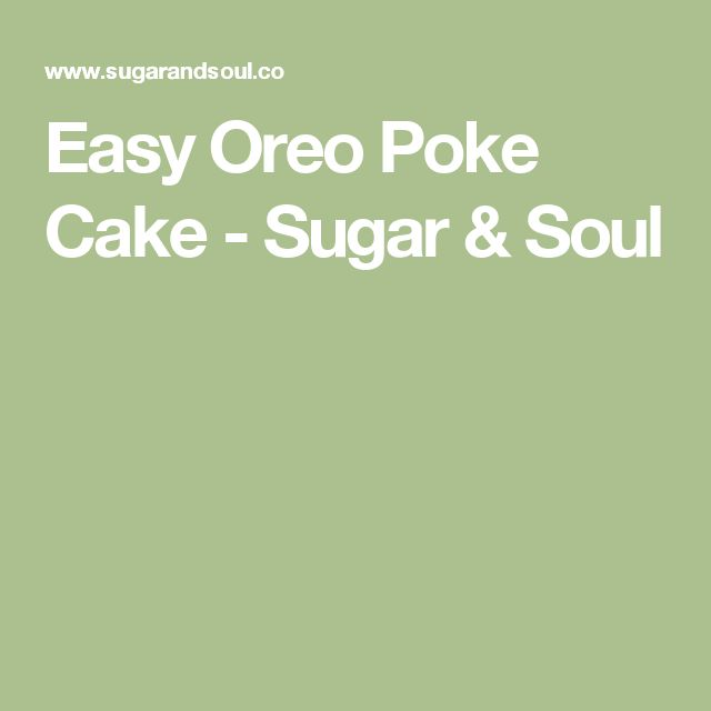 Easy Oreo Poke Cake - Sugar & Soul