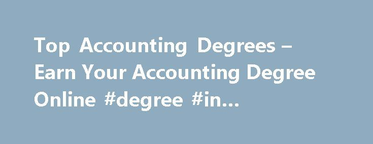 Top Accounting Degrees – Earn Your Accounting Degree Online #degree #in #accounting http://coupons.nef2.com/top-accounting-degrees-earn-your-accounting-degree-online-degree-in-accounting/  # Your Company Name Your Slogan Online Accounting Degrees Start Your Career A degree in accounting prepares you to analyze and record financial transactions for a business, a government, a not for profit organization or an individual. Accountants organize and record financial information to provide…