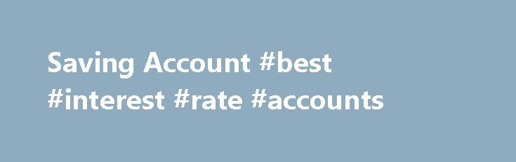 Saving Account #best #interest #rate #accounts http://savings.remmont.com/saving-account-best-interest-rate-accounts/  Saving Account Spring Account (Saving) Saving account held at a bank or other financial institution...