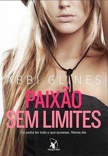 É legal, mas não despertou tiete ensandecida em mim. No Abril Imperdível, Paixão sem limites, Abbi Glines –http://livroaguacomacucar.blogspot.com.br/2014/04/cap-863-paixao-sem-limites-abbi-glines.html