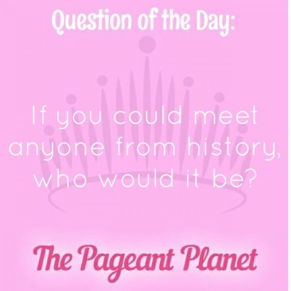 Today's Pageant Question of the Day is: If you could meet anyone from history, who would it be?  Why this question was asked: This shows the judges you are able to formulate answers on the spot and allows them to know something about you they probably otherwise would have never known. Click to see how some of our Instagram followers answered the question: