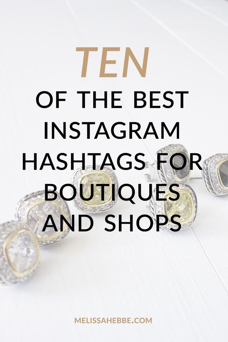 10 Of The Best Instagram Hashtags For Boutiques and Shops - melissahebbe